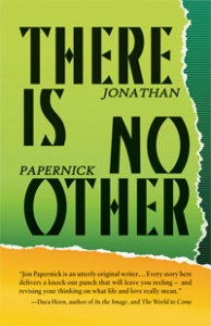 There Is No Other by Jonathan Papernick. (Exile Editions, 179 pp. $17.95)